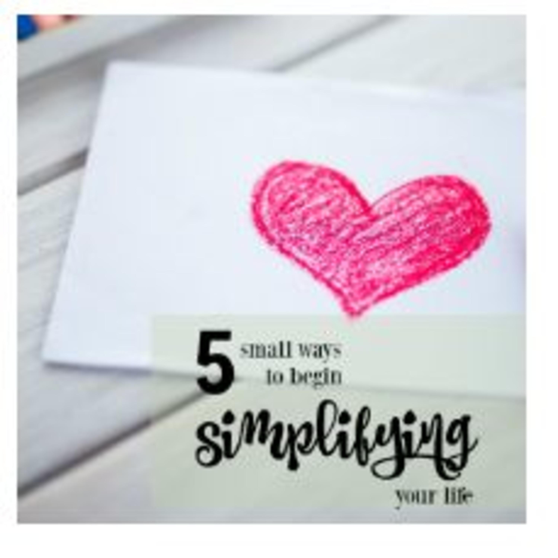 5 Ways To Begin Simplifying Your Life