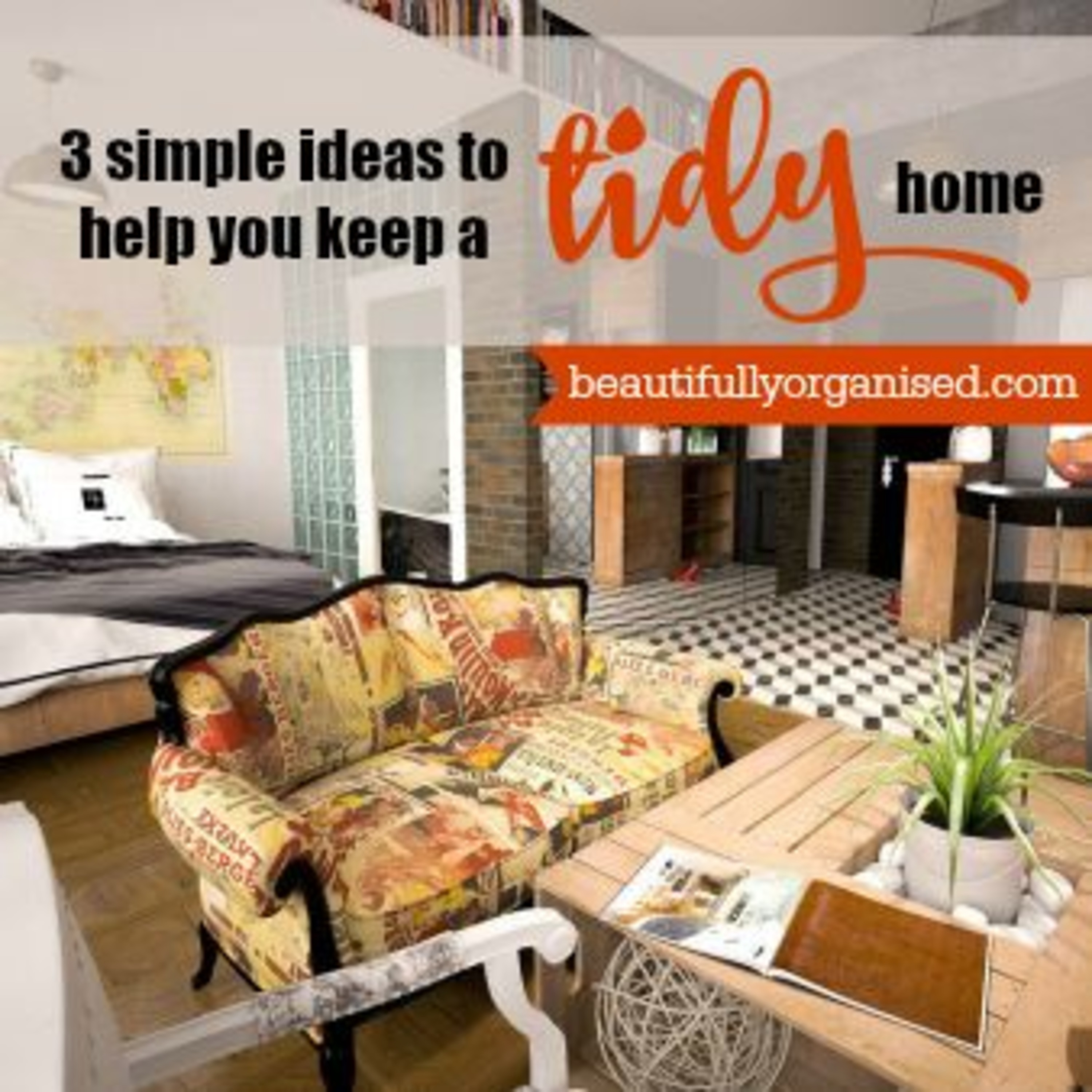 Keep your home tidy easily with these 3 simple ideas