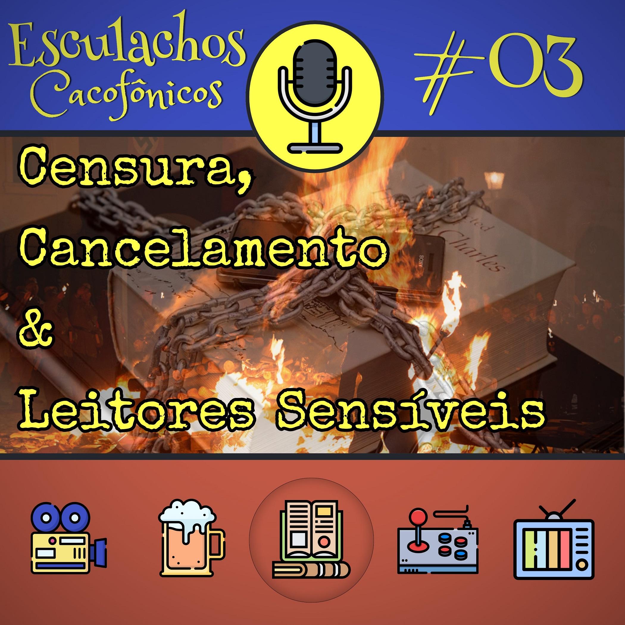 EP #03 - Censura, Cancelamento e Leitores Sensíveis