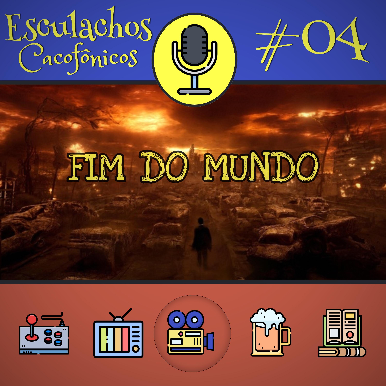 EP #04 - Fim do Mundo