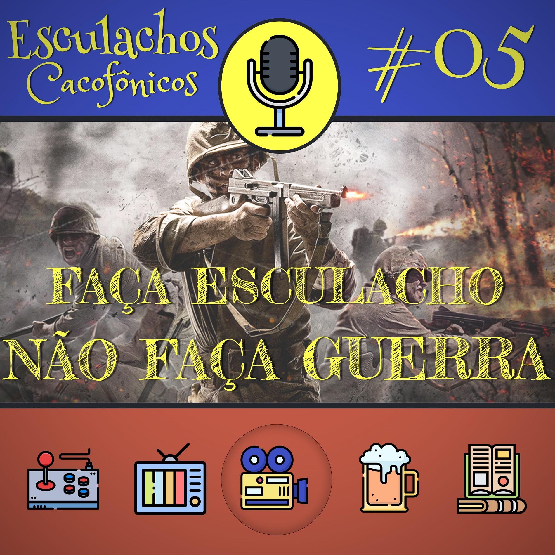 EP #05 - Faça Esculacho, Não Faça Guerra