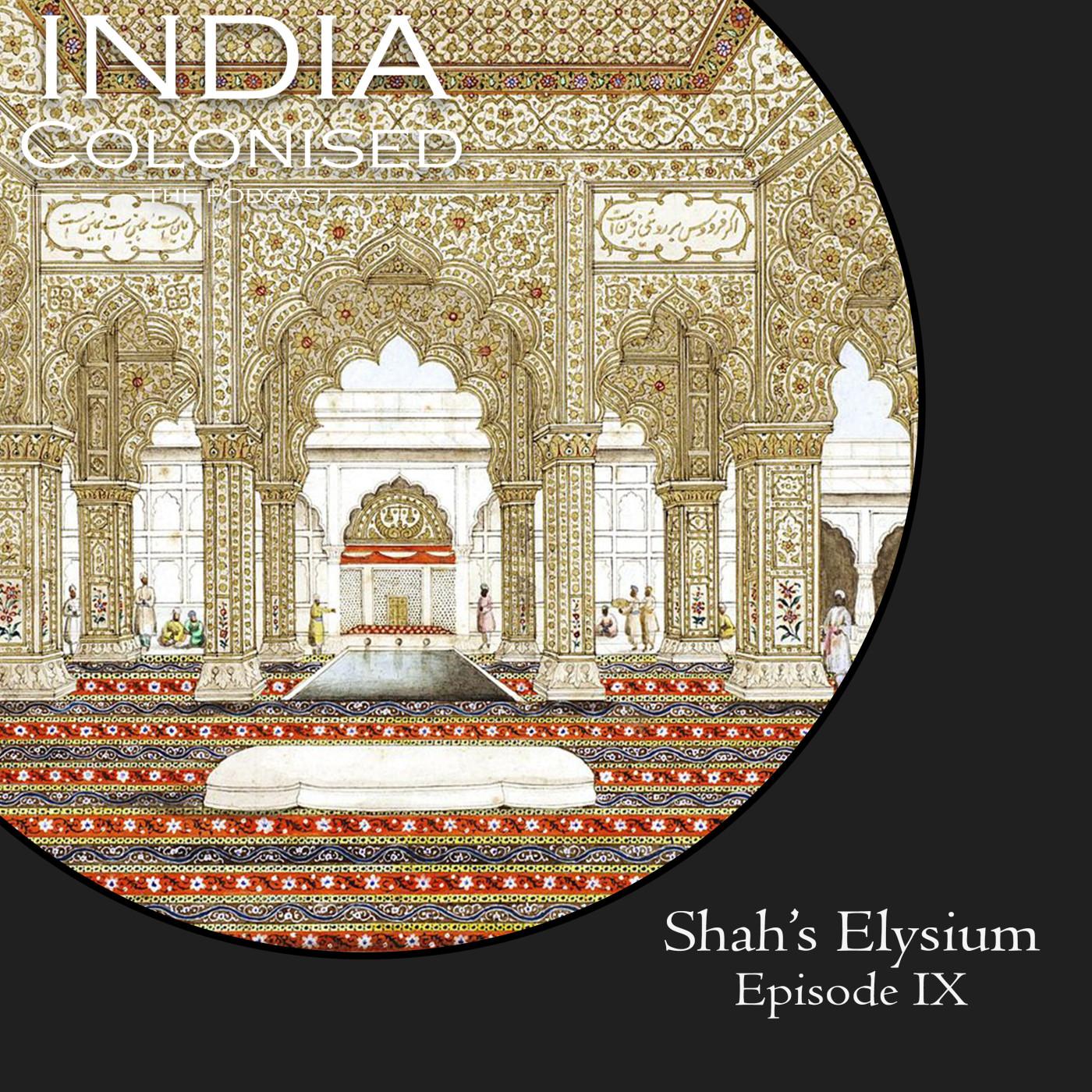 Episode 09: Shah's Elysium