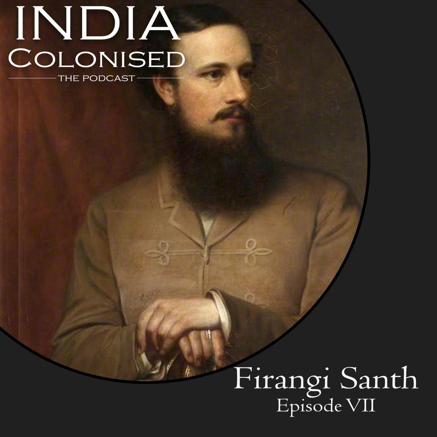 Episode 07: Firangi Santh