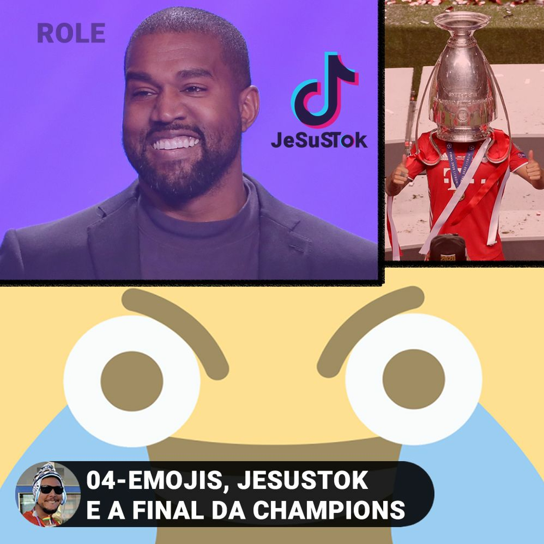 04 - EMOJIS, JESUSTOK E A FINAL DA CHAMPIONS
