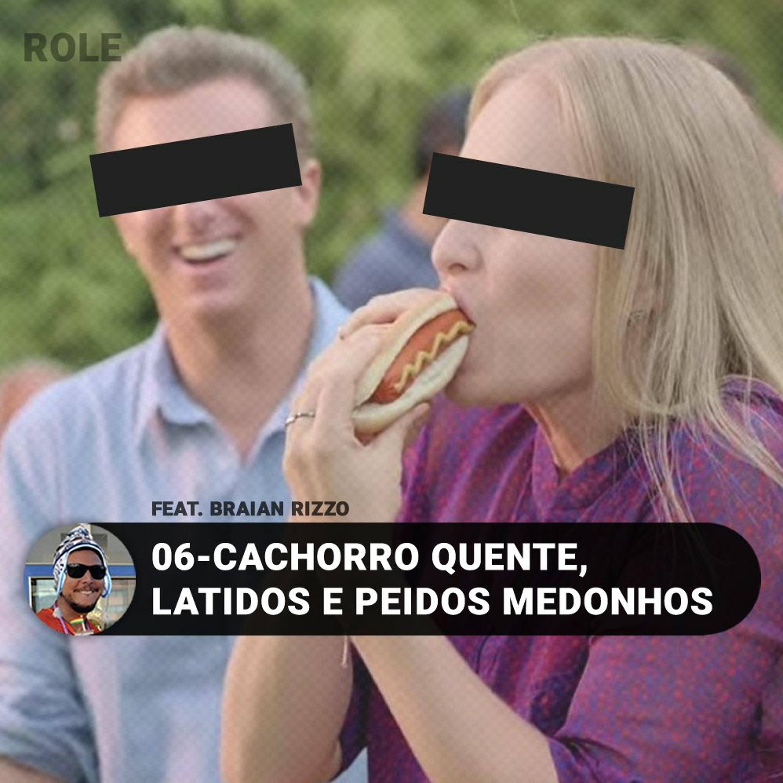 06 - CACHORRO QUENTE, LATIDOS E PEIDOS MEDONHOS Feat. BRAIAN RIZZO