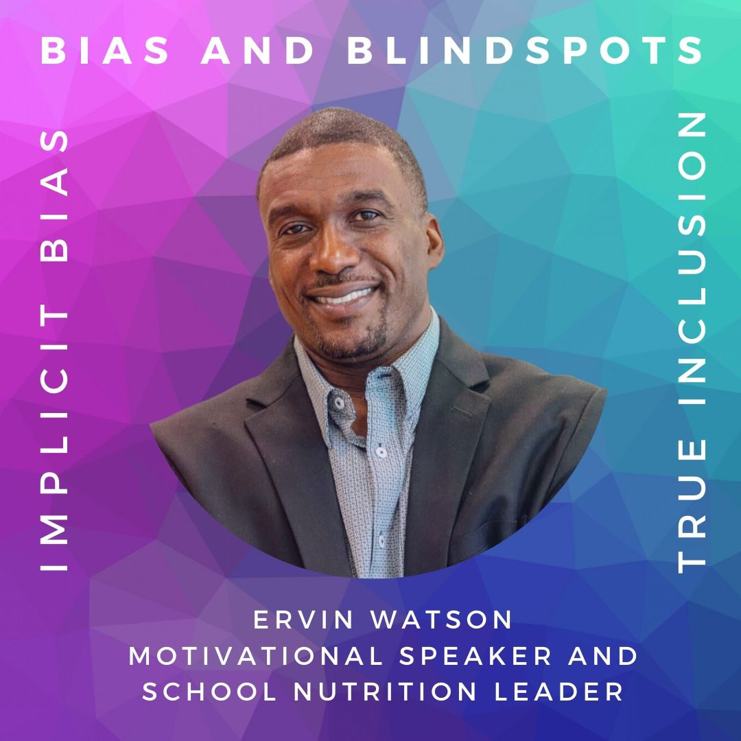 Bias and Blind Spots Twin Barriers to Better with Ervin Watson