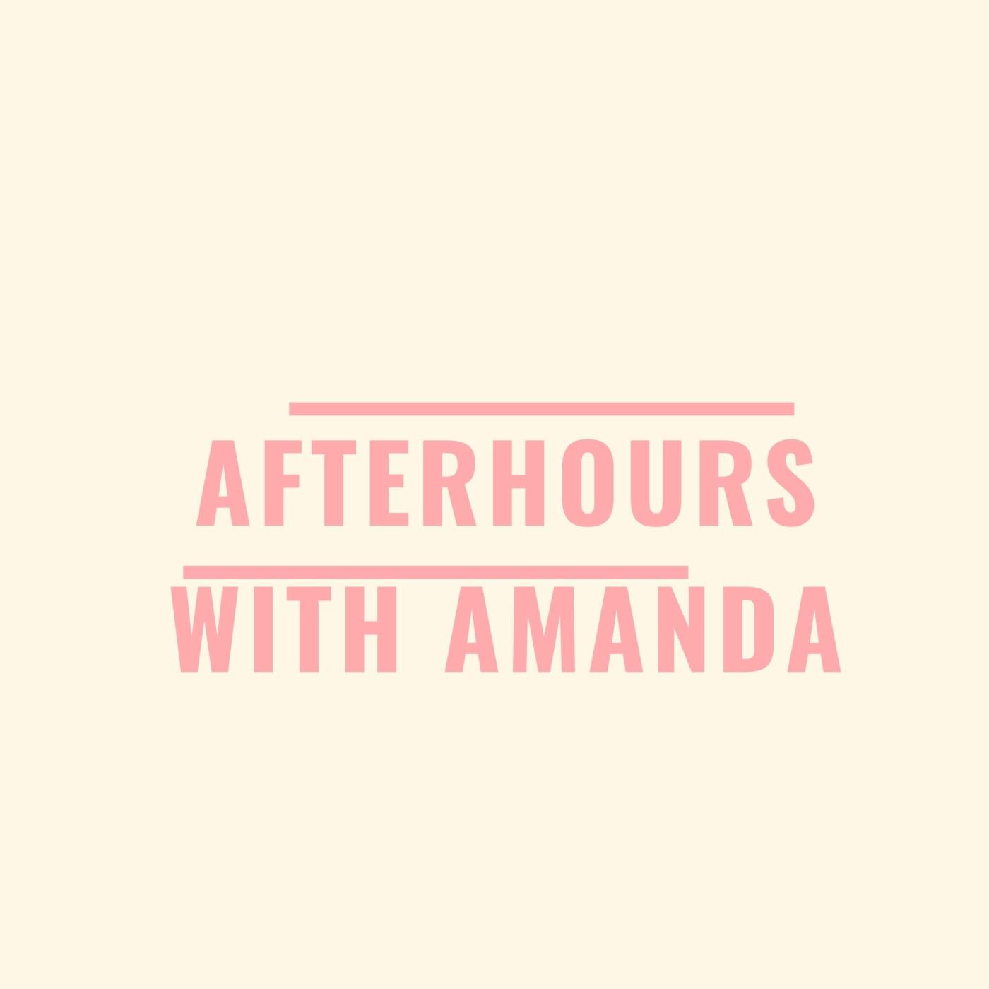 AfterHoursWithAmanda Episode 1: Where do we begin?
