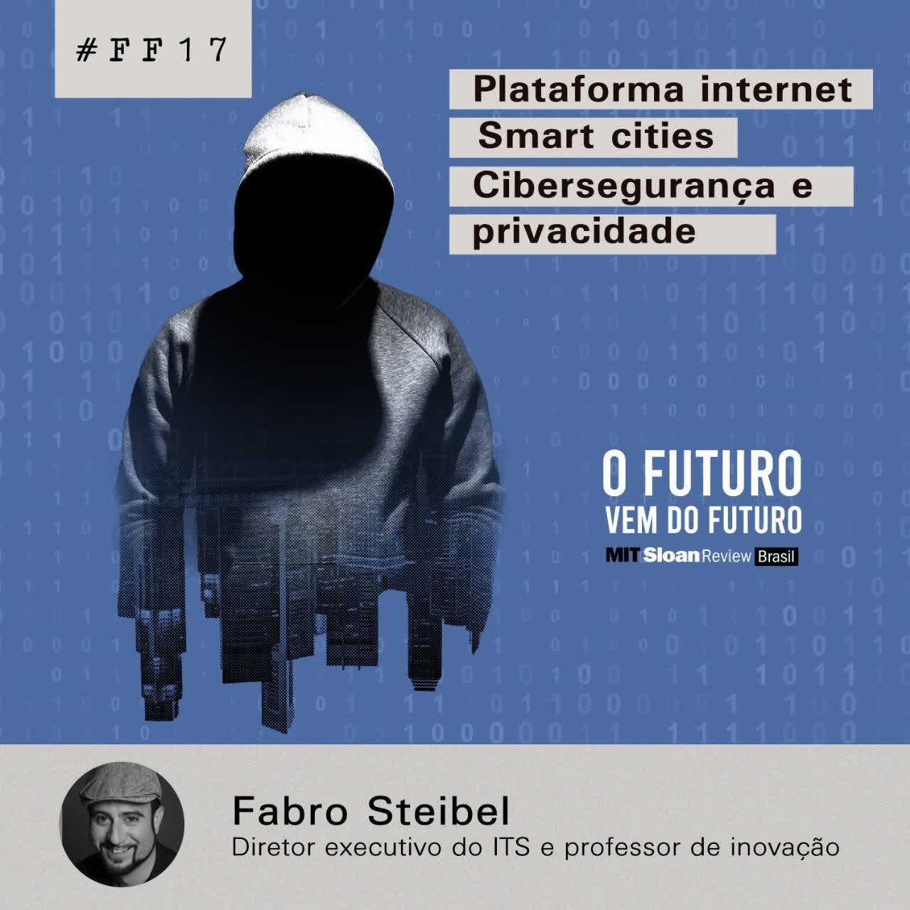 #FFS01E17 - Fabro Steibel: Plataforma internet, smart cities, cibersegurança e privacidade