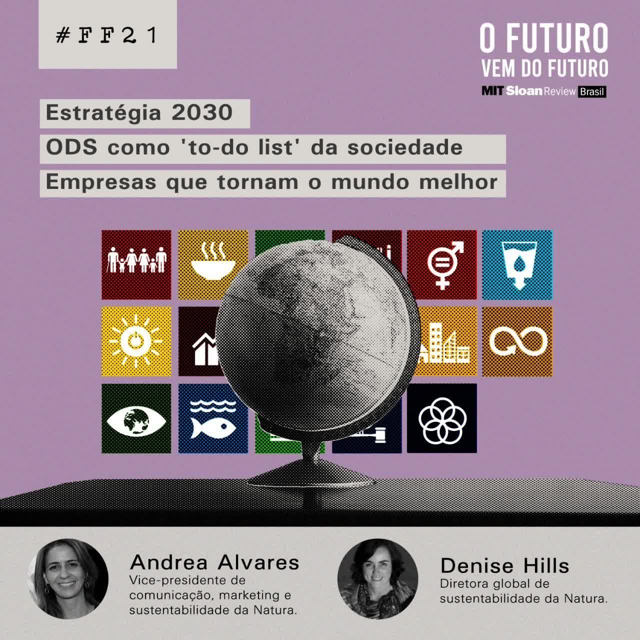 #FFS01E21 - Andrea Alvares & Denise Hills: Estratégia 2030, ODSs como 'to-do list' da sociedade, empresas que tornam o mundo melhor.