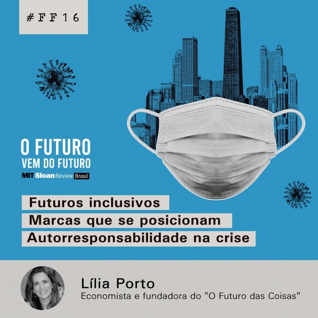 #FFS01E16 - Lília Porto: futuros inclusivos, marcas que se posicionam, autorresponsabilidade na crise