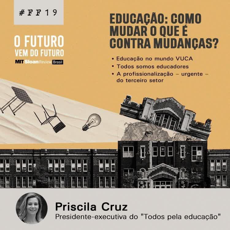 #FFS01E19 - Priscila Cruz: Educação no mundo VUCA, todos somos educadores, a profissionalização - urgente - do terceiro setor