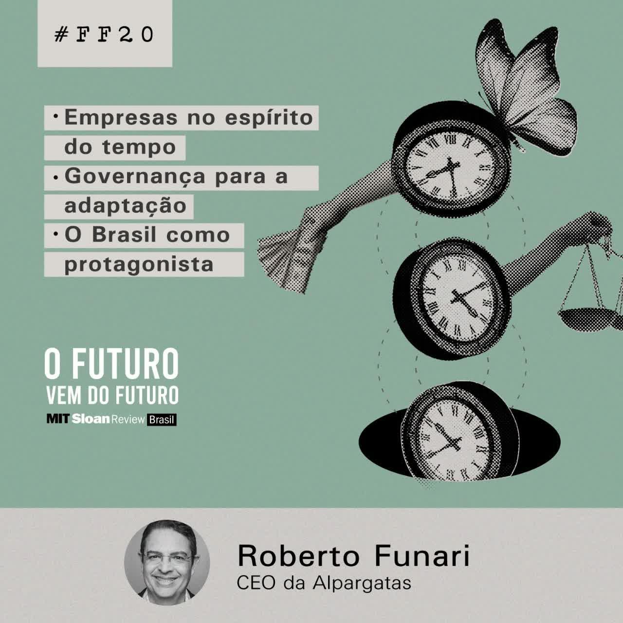 #FFS01E20 - Roberto Funari: Empresas no espírito do tempo, governança para adaptação, Brasil como protagonista no mundo dos negócios
