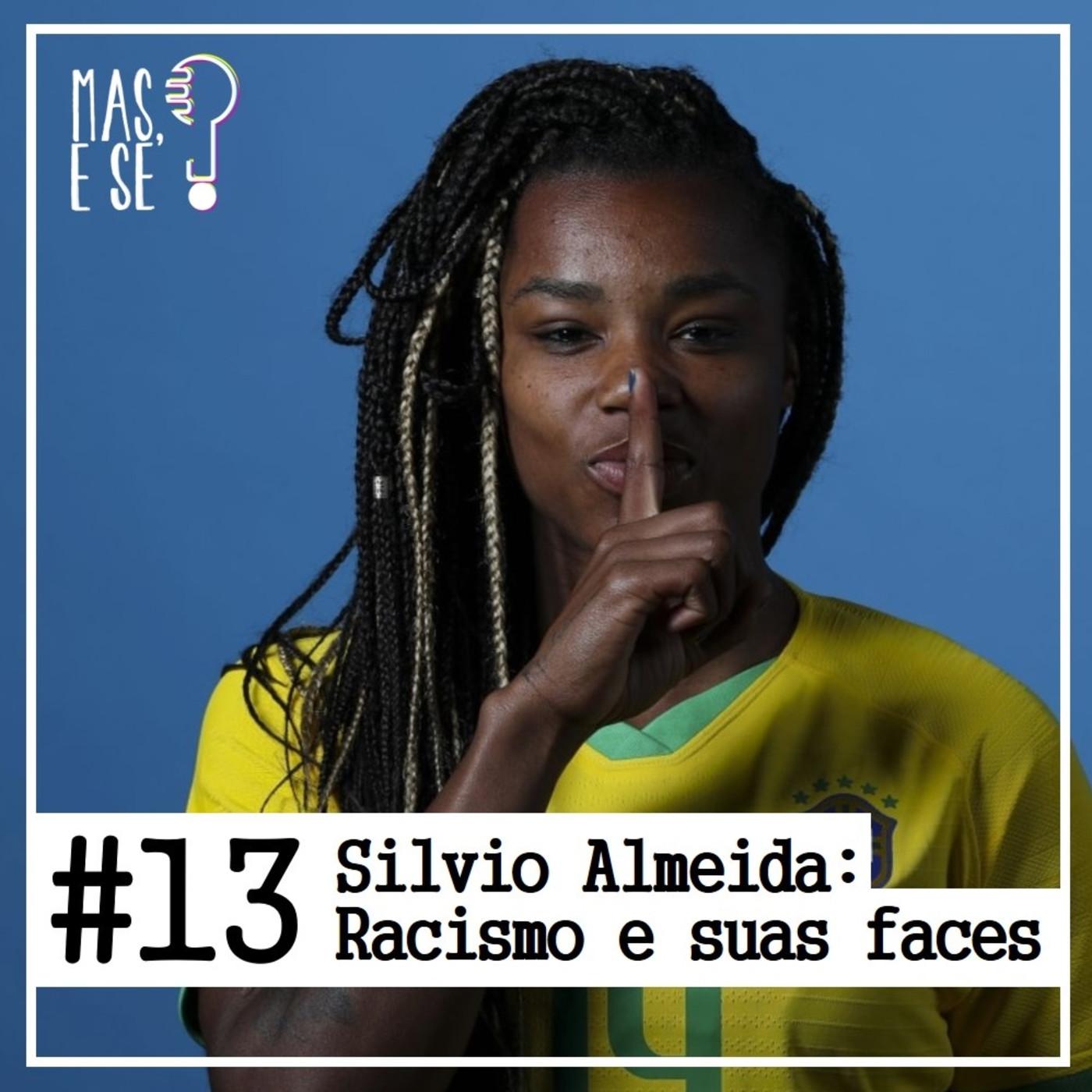 Mas e se? #13 Silvio Almeida: racismo e suas faces