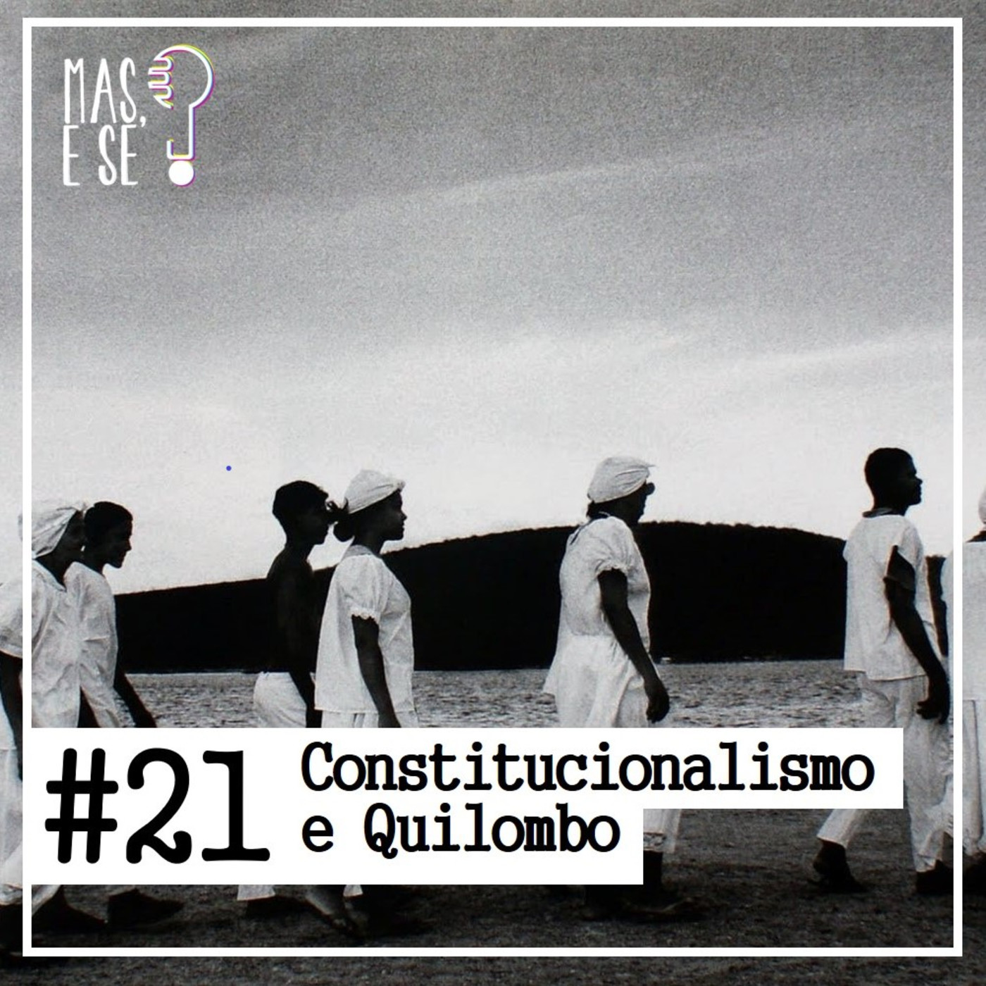 Mas e se? #21 - Constitucionalismo e Quilombo