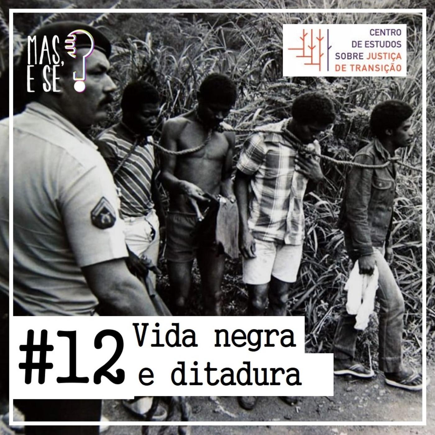 Mas e se? #12 Vida negra e ditadura