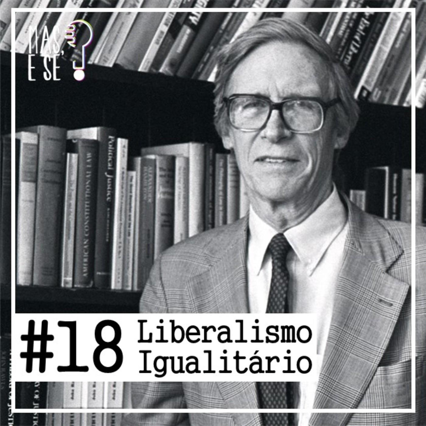 Mas e se? #18 Liberalismo igualitário