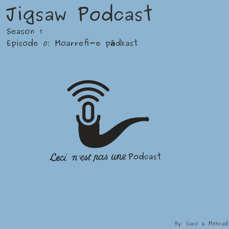 Jigsaw podcast - Episode 0: Moarrefi-e Pādkast