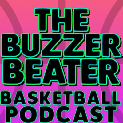 The Buzzer Beater Basketball Podcast • A podcast on Anchor