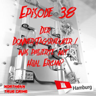 #38 Der Donnerstagsräuber & Was passierte mit Hilal Ercan?