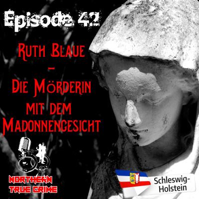 #42 Ruth Blaue - Die Mörderin mit dem Madonnengesicht