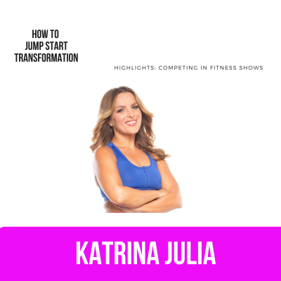 Ep 33: How to Jump Start Transformation: Competing in Fitness Shows by CREATE with Katrina Julia • A podcast on Anchor