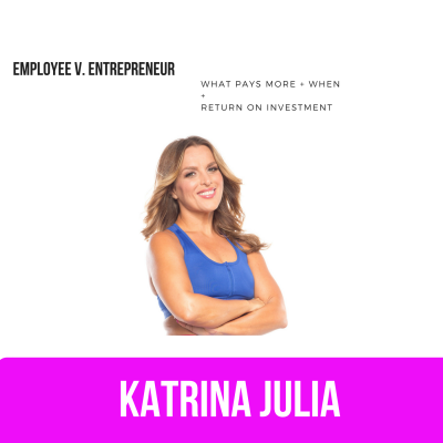 Ep 38: Employee v. Entrepreneur: What Pays More and When + Return on Investment in Your Life by CREATE with Katrina Julia • A podcast on Anchor