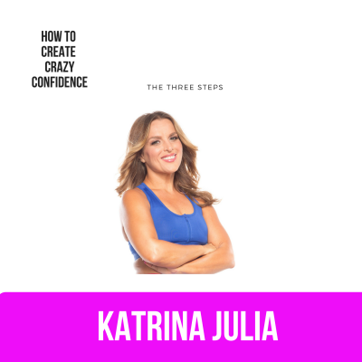 Ep 31: How to Create Crazy Confidence by CREATE with Katrina Julia • A podcast on Anchor