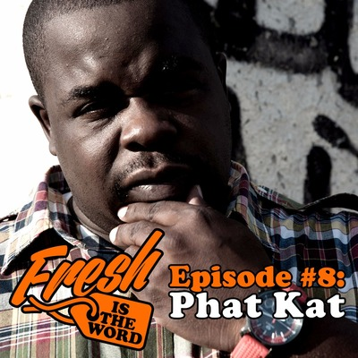 Episode #8: Phat Kat aka Ronnie Euro by Fresh Is The Word