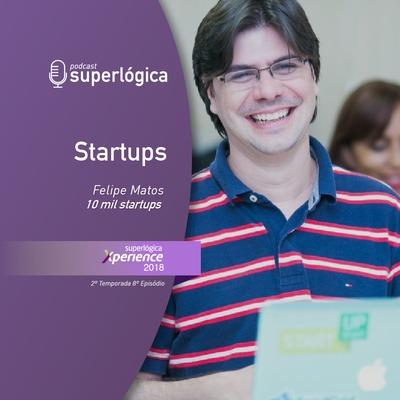 Startups com Felipe Matos - #Xperience S02E08