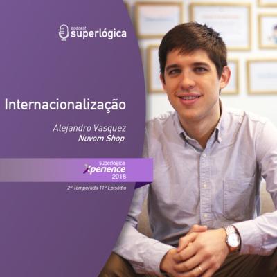 Internacionalização com Alejandro Vasquez - #Xperience S02E11