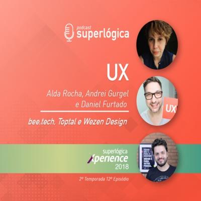 UX com Alda Rocha, Andrei Gurgel e Daniel Furtado - #Xperience S02E12
