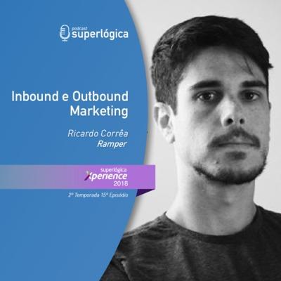 Inbound/Outbound Marketing com Ricardo Corrêa - #Xperience S02E15