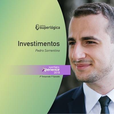 Investimentos com Pedro Sorrentino - #Xperience S02E01