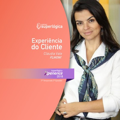 Customer Experience com Cláudia Vale - #Xperience S02E02
