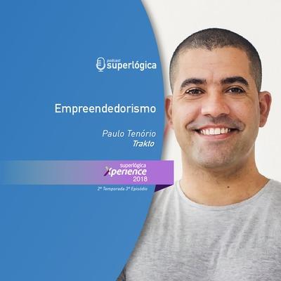 Empreendedorismo com Paulo Tenório - #Xperience S02E03