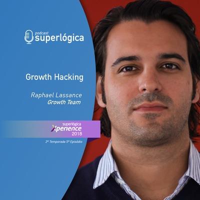 Growth Hacking com Raphael Lassance - #Xperience S02E05