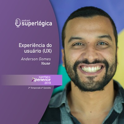 UX com Anderson Gomes - #Xperience S02E06