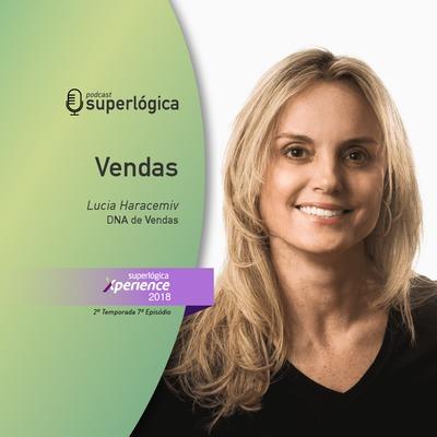 Vendas com Lúcia Haracemiv - #Xperience S02E07