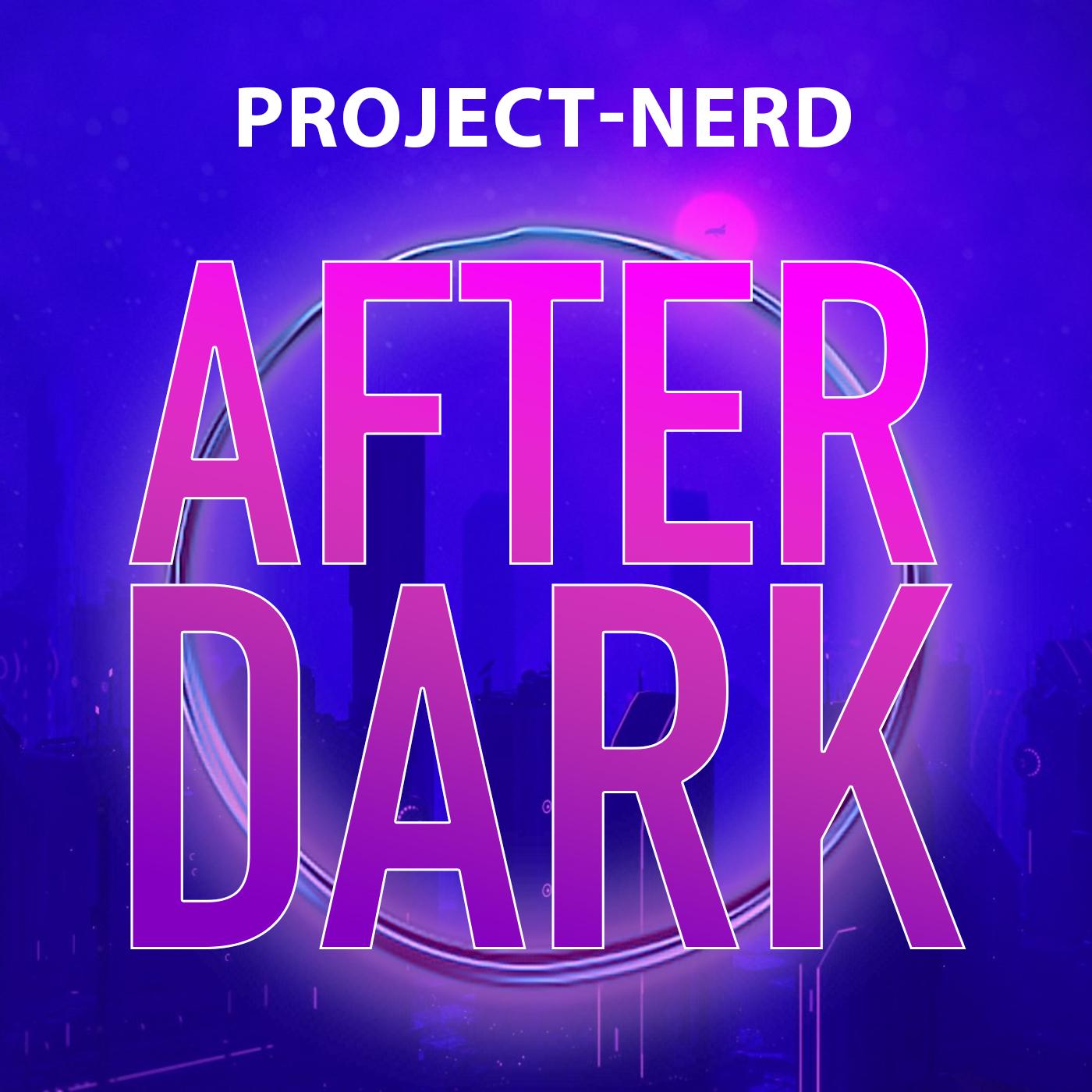 Project-Nerd After Dark