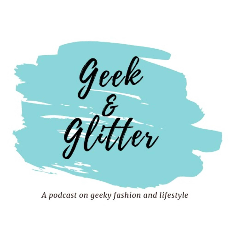 Geek & Glitter Podcast | Listen via Stitcher for Podcasts