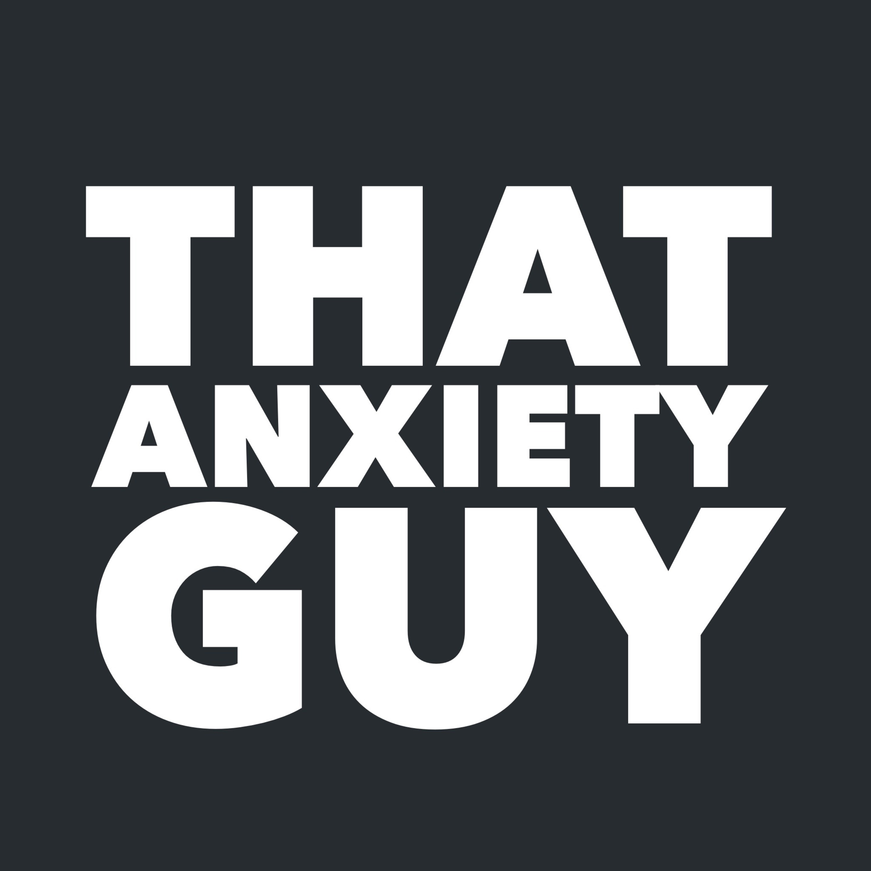 That Anxiety Guy - REAL Help For Panic, Anxiety and Agoraphobia