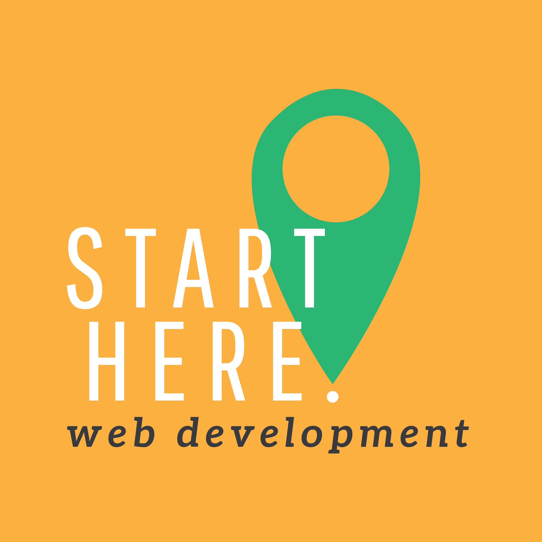 Start Here Web Development Listen Via Stitcher For Podcasts