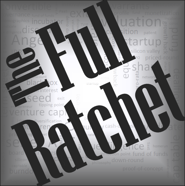 The Full Ratchet: VC | Venture Capital | Angel Investors | Startup Investing | Fundraising | Crowdfunding | Pitch | Private Equity | Business Loans