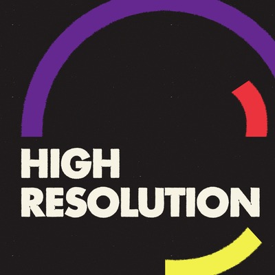 High Resolution • A podcast on Anchor